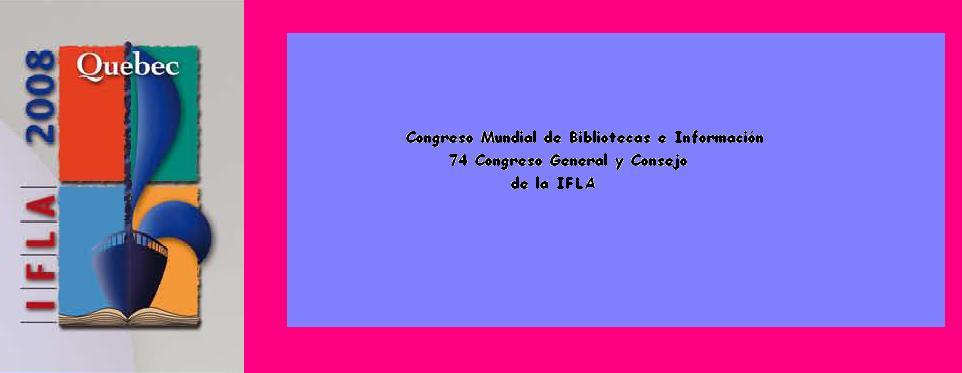 Congreso Mundial de Bibliotecas e Información: 74 Congreso General y Consejo de la IFLA